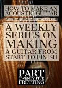 How-to-Make-an-Acoustic-Guitar-Series-Part-Twenty-Five-Fretting