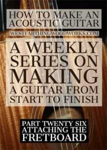 How-to-Make-an-Acoustic-Guitar-Series-Part-Twenty-Six-Attaching-the-Fretboard