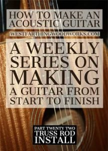 How-to-Make-an-Acoustic-Guitar-Series-Part-Twenty-Two-Truss-Rod-Install